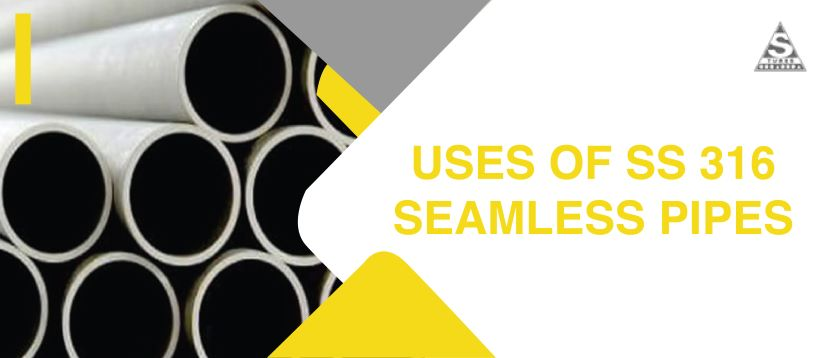 Uses of SS 316 Seamless Pipes